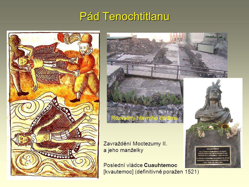 Pád Tenochtitlanu Rozvaliny hlavního chrámu Zavraždění Moctezumy II.