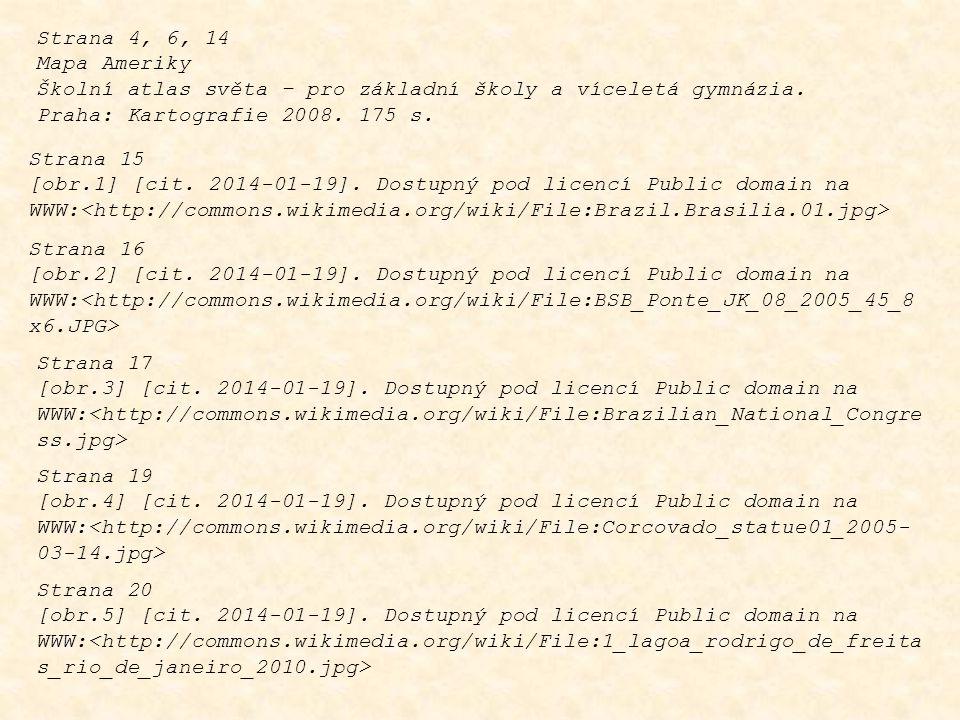 Strana 4, 6, 14 Mapa Ameriky. Školní atlas světa – pro základní školy a víceletá gymnázia. Praha: Kartografie 2008. 175 s.