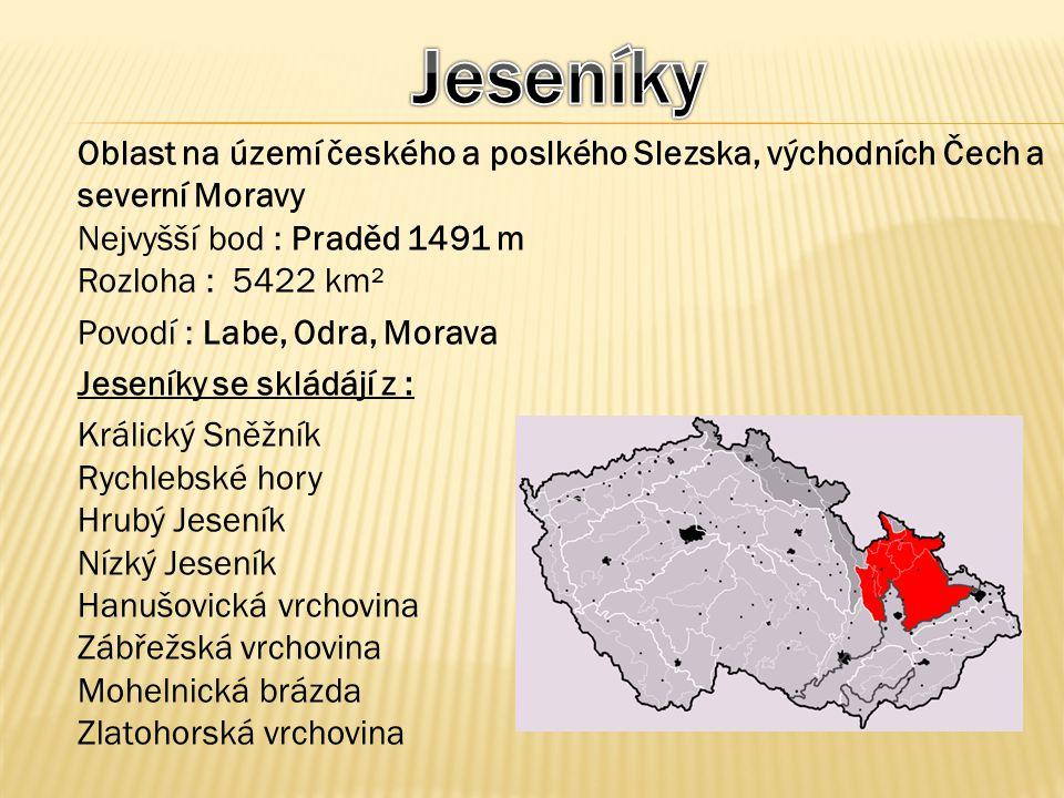 Jeseníky Oblast na území českého a poslkého Slezska, východních Čech a severní Moravy. Nejvyšší bod : Praděd 1491 m.