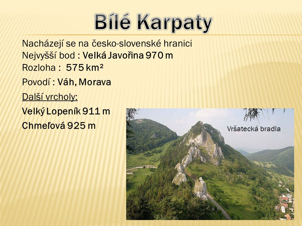 Bílé Karpaty Nacházejí se na česko-slovenské hranici