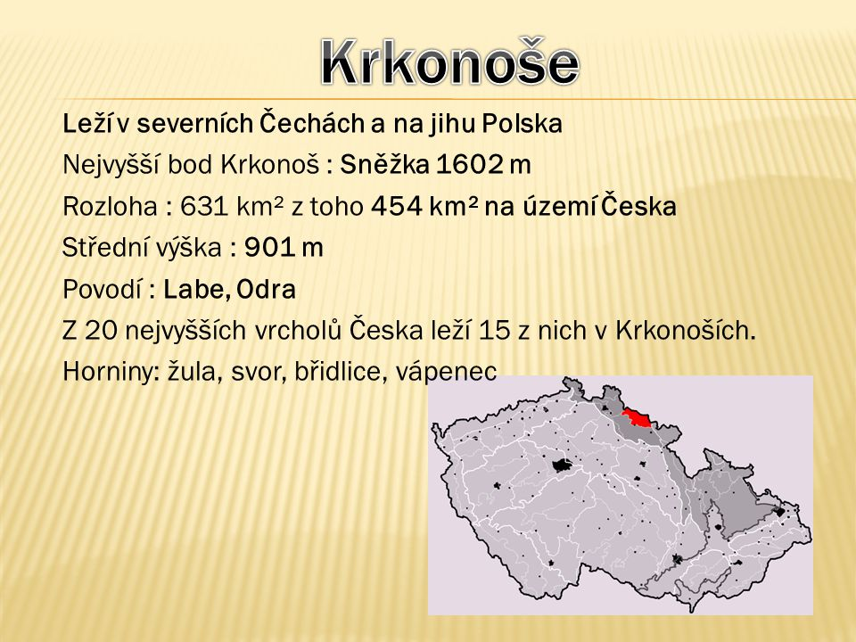 Krkonoše Leží v severních Čechách a na jihu Polska