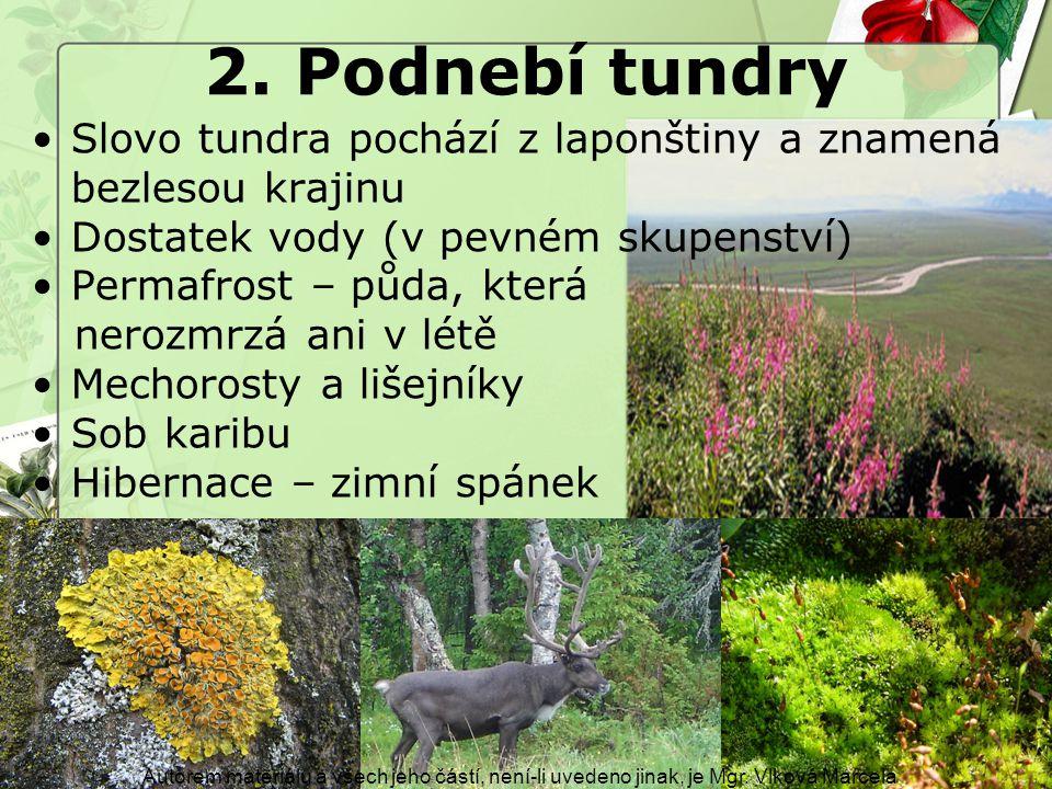 2. Podnebí tundry Slovo tundra pochází z laponštiny a znamená bezlesou krajinu. Dostatek vody (v pevném skupenství)