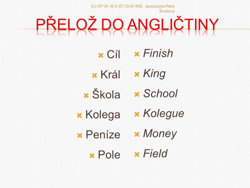 Přelož do angličtiny Finish Cíl King Král School Škola Kolegue Kolega