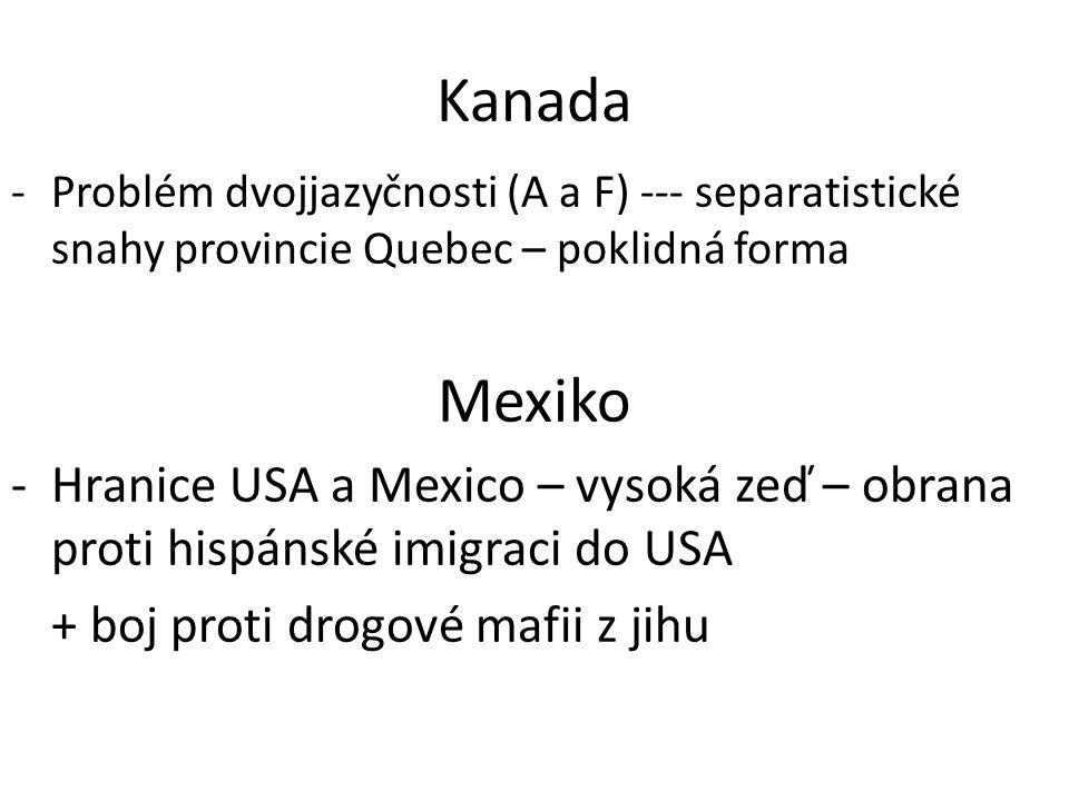 Kanada Problém dvojjazyčnosti (A a F) --- separatistické snahy provincie Quebec – poklidná forma. Mexiko.