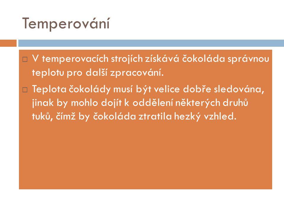 Temperování V temperovacích strojích získává čokoláda správnou teplotu pro další zpracování.