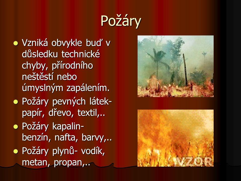 Požáry Vzniká obvykle buď v důsledku technické chyby, přírodního neštěstí nebo úmyslným zapálením. Požáry pevných látek- papír, dřevo, textil,..