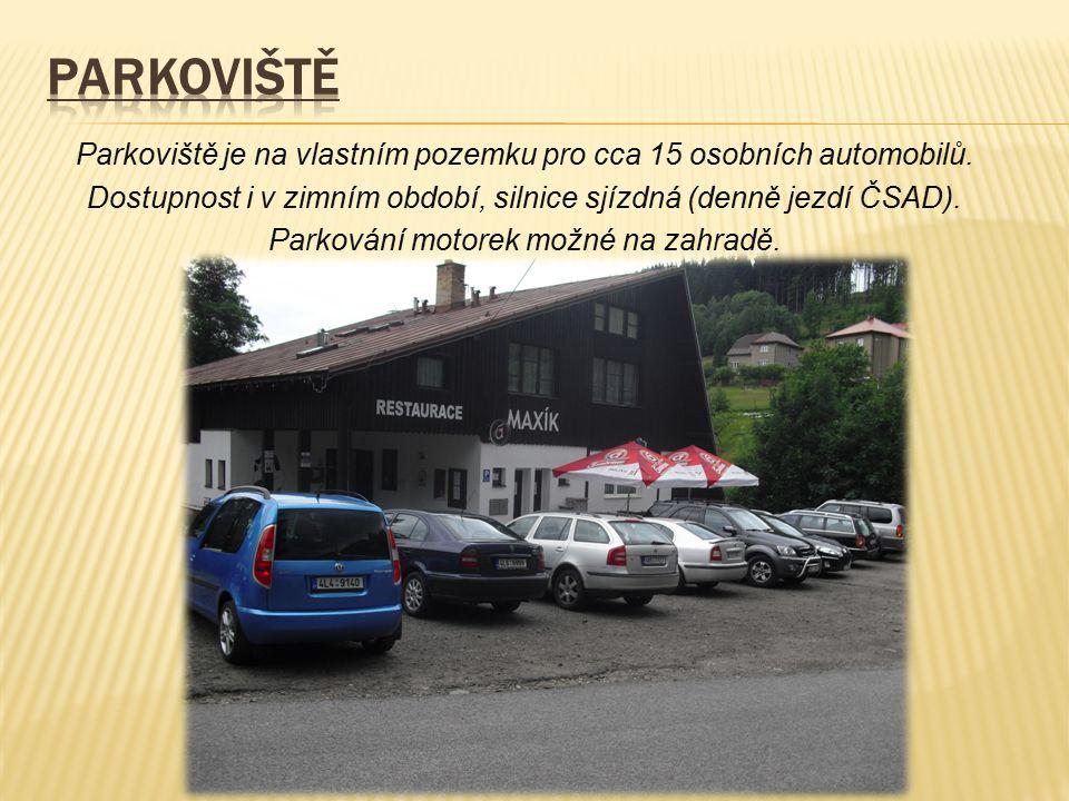 PARKOVIŠTĚ Parkoviště je na vlastním pozemku pro cca 15 osobních automobilů. Dostupnost i v zimním období, silnice sjízdná (denně jezdí ČSAD).