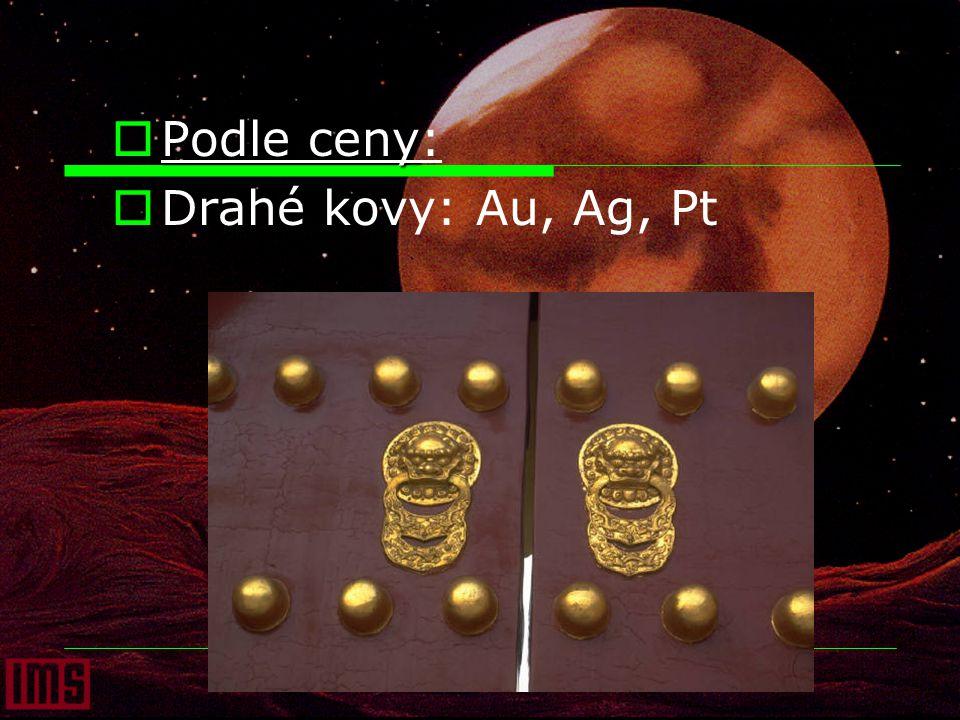 Podle ceny: Drahé kovy: Au, Ag, Pt