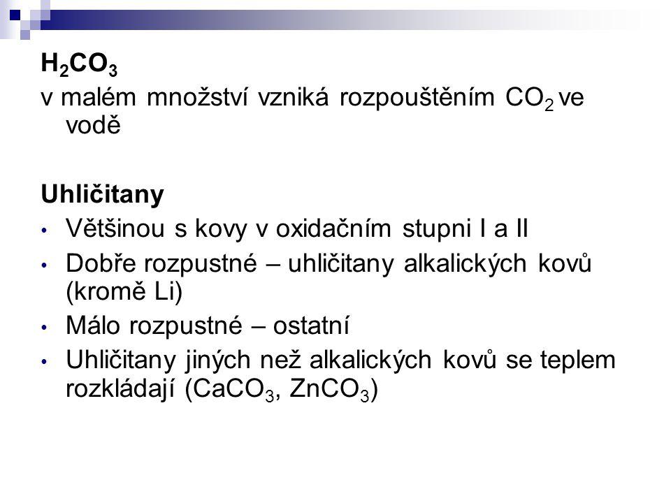 H2CO3 v malém množství vzniká rozpouštěním CO2 ve vodě. Uhličitany. Většinou s kovy v oxidačním stupni I a II.