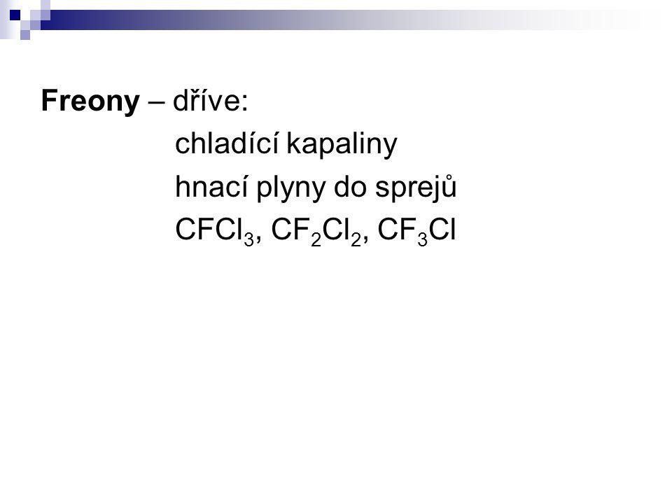 Freony – dříve: chladící kapaliny hnací plyny do sprejů CFCl3, CF2Cl2, CF3Cl