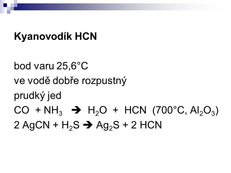 Kyanovodík HCN bod varu 25,6°C. ve vodě dobře rozpustný. prudký jed. CO + NH3  H2O + HCN (700°C, Al2O3)
