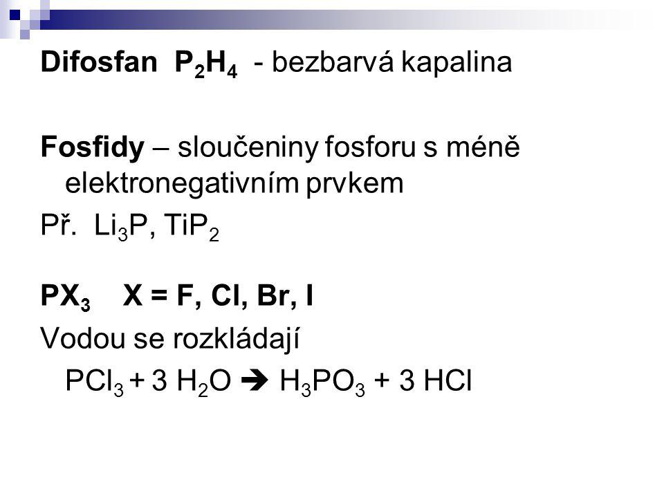 Difosfan P2H4 - bezbarvá kapalina