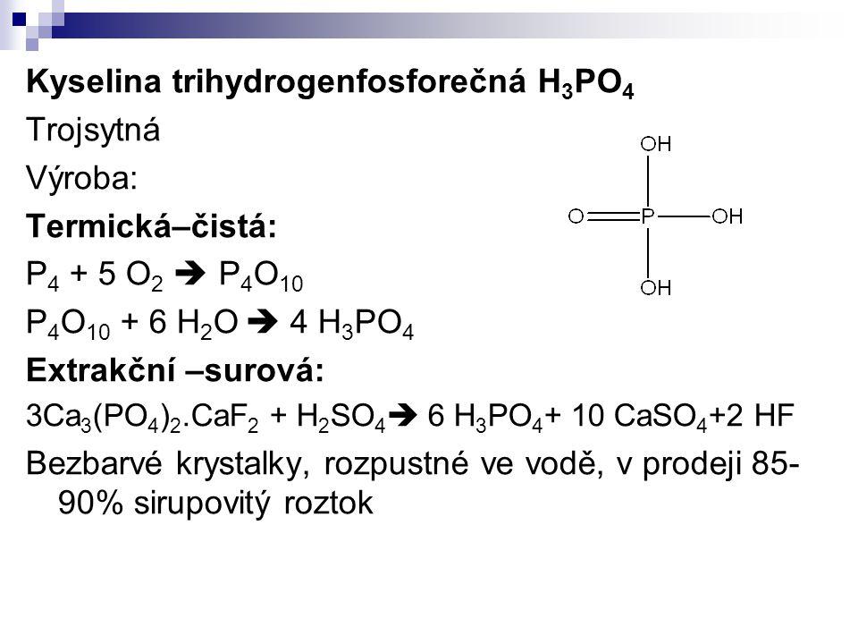 Kyselina trihydrogenfosforečná H3PO4 Trojsytná Výroba: Termická–čistá:
