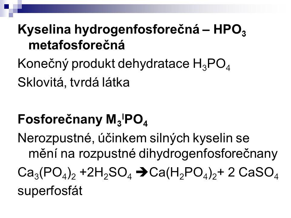 Kyselina hydrogenfosforečná – HPO3 metafosforečná