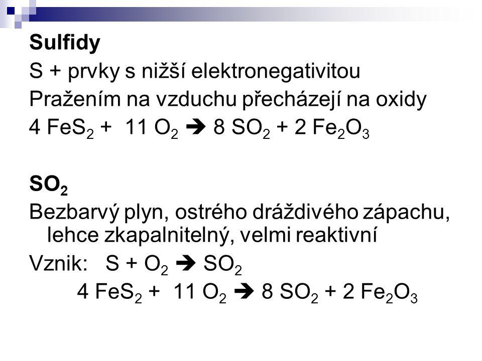 Sulfidy S + prvky s nižší elektronegativitou. Pražením na vzduchu přecházejí na oxidy. 4 FeS2 + 11 O2  8 SO2 + 2 Fe2O3.