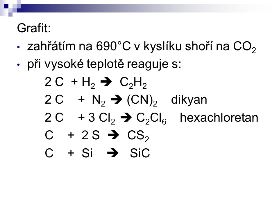 Grafit: zahřátím na 690°C v kyslíku shoří na CO2. při vysoké teplotě reaguje s: 2 C + H2  C2H2.