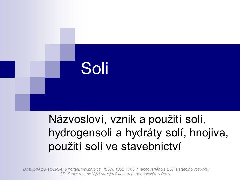 Soli Názvosloví, vznik a použití solí, hydrogensoli a hydráty solí, hnojiva, použití solí ve stavebnictví.
