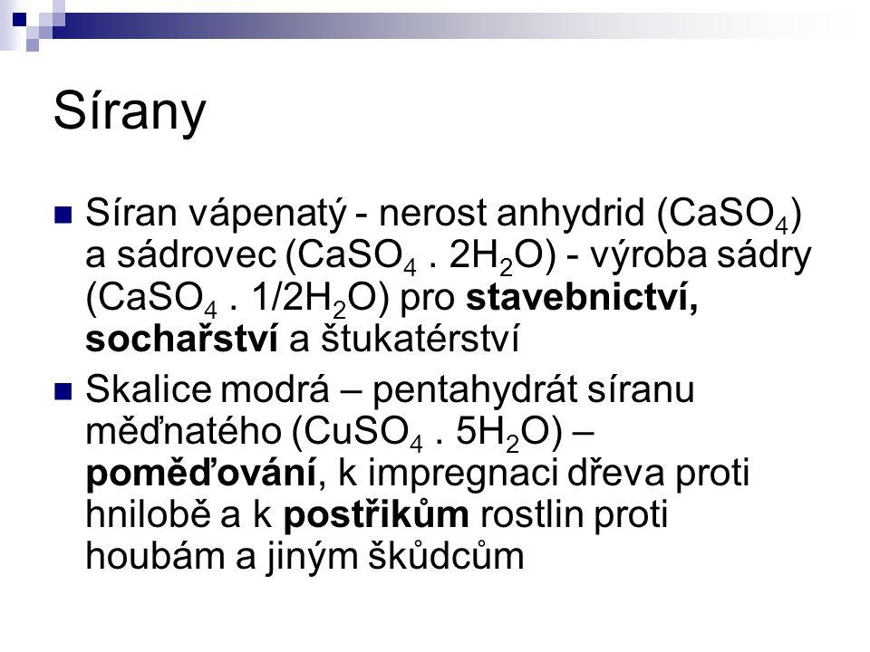 Sírany Síran vápenatý - nerost anhydrid (CaSO4) a sádrovec (CaSO4 . 2H2O) - výroba sádry (CaSO4 . 1/2H2O) pro stavebnictví, sochařství a štukatérství.
