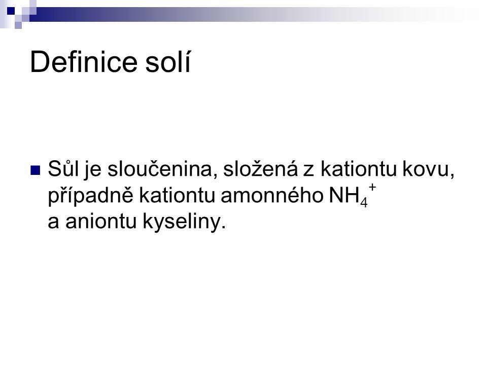 Definice solí Sůl je sloučenina, složená z kationtu kovu, případně kationtu amonného NH4+ a aniontu kyseliny.