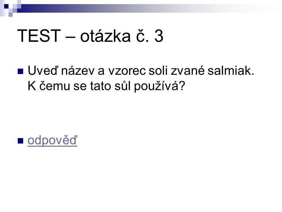 TEST – otázka č. 3 Uveď název a vzorec soli zvané salmiak. K čemu se tato sůl používá odpověď