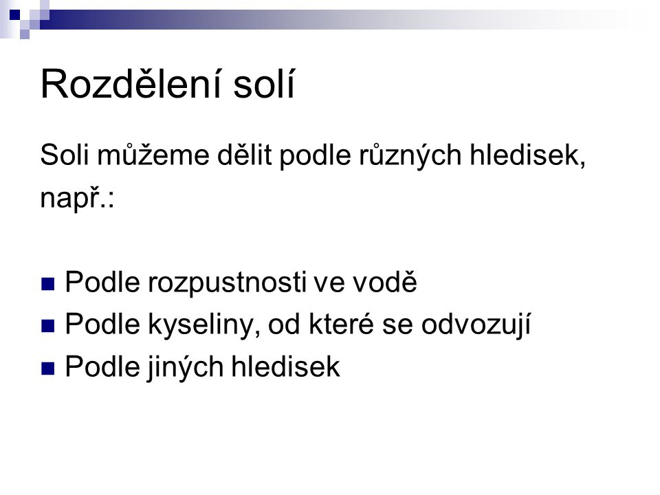 Rozdělení solí Soli můžeme dělit podle různých hledisek, např.: