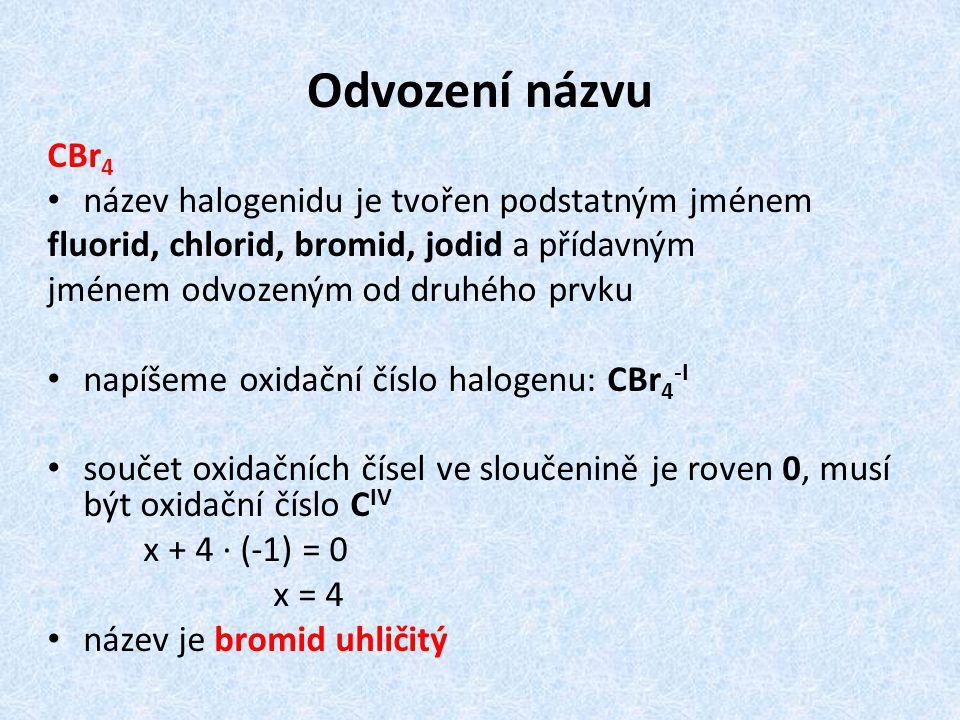 Odvození názvu CBr4 název halogenidu je tvořen podstatným jménem