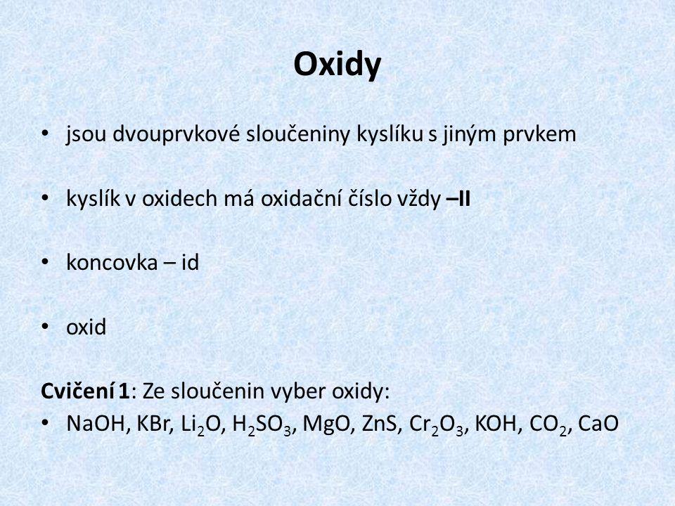 Oxidy jsou dvouprvkové sloučeniny kyslíku s jiným prvkem