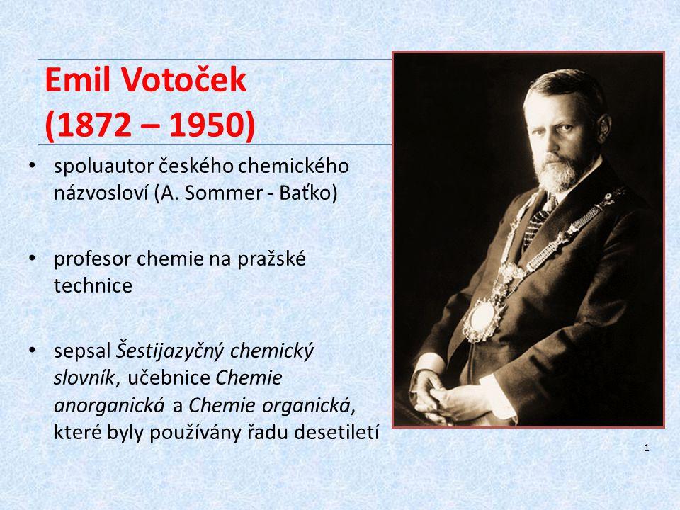 Emil Votoček (1872 – 1950) spoluautor českého chemického názvosloví (A. Sommer - Baťko) profesor chemie na pražské technice.