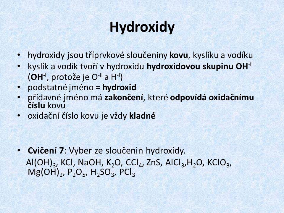 Hydroxidy Cvičení 7: Vyber ze sloučenin hydroxidy.