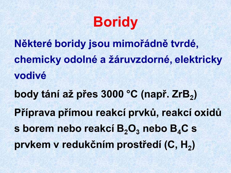 Boridy Některé boridy jsou mimořádně tvrdé, chemicky odolné a žáruvzdorné, elektricky vodivé. body tání až přes 3000 °C (např. ZrB2)