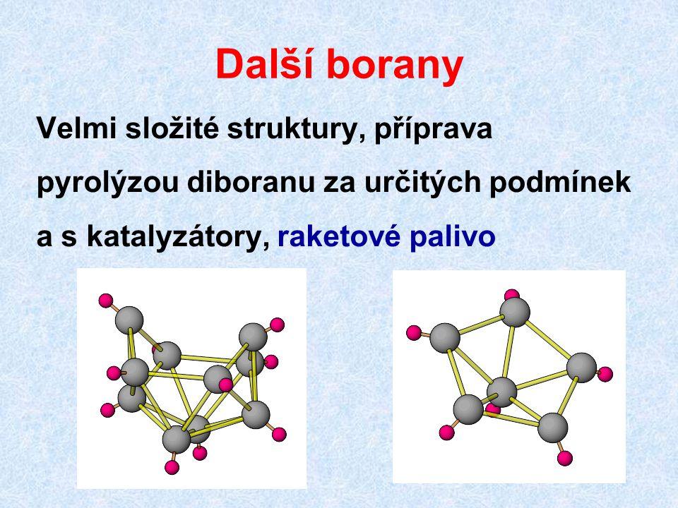 Další borany Velmi složité struktury, příprava pyrolýzou diboranu za určitých podmínek a s katalyzátory, raketové palivo.