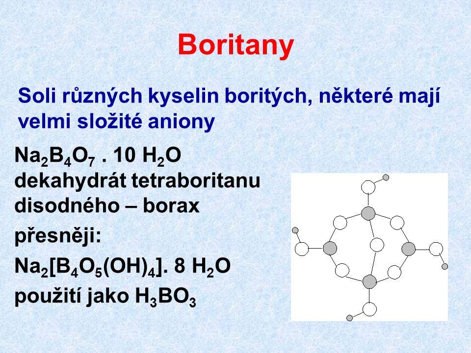 Boritany Soli různých kyselin boritých, některé mají velmi složité aniony. Na2B4O7 . 10 H2O dekahydrát tetraboritanu disodného – borax.