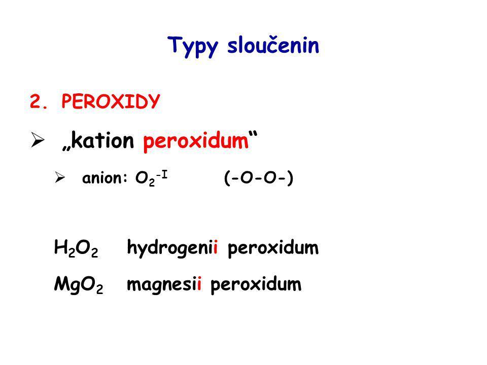 "Typy sloučenin ""kation peroxidum PEROXIDY H2O2 hydrogenii peroxidum"