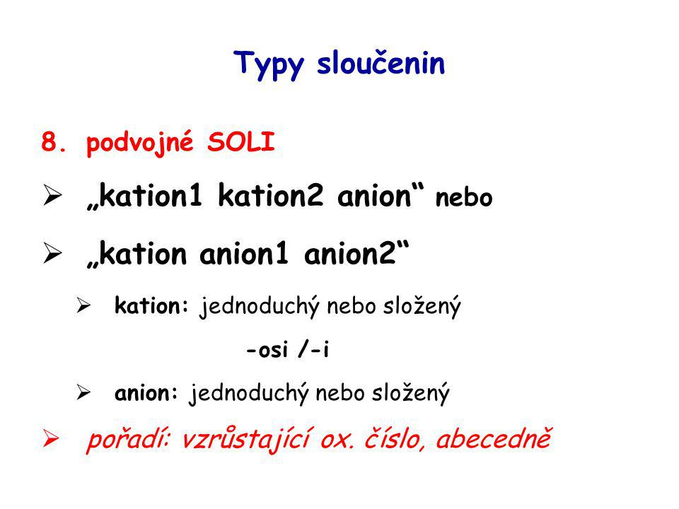 """kation1 kation2 anion nebo ""kation anion1 anion2"