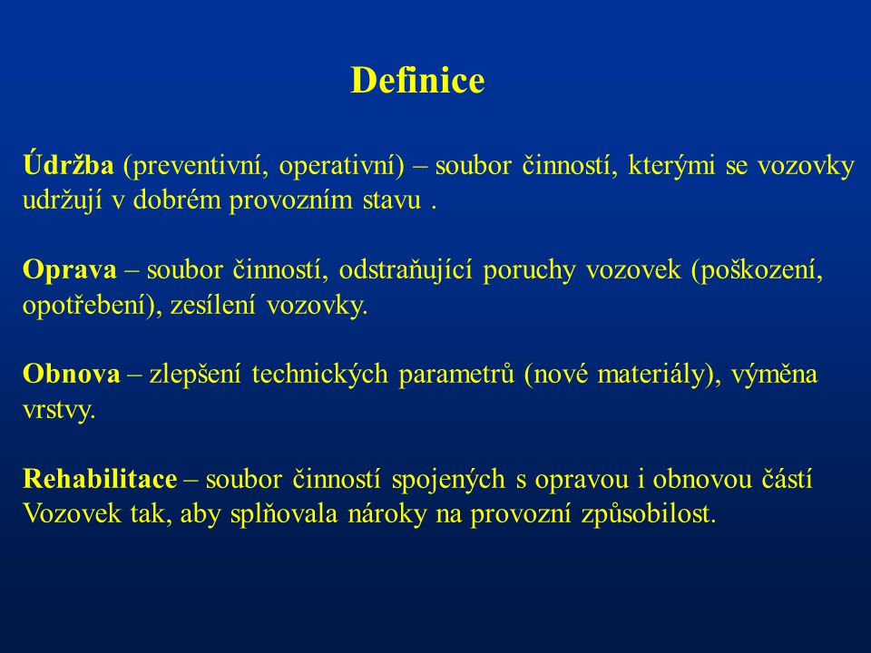 Definice Údržba (preventivní, operativní) – soubor činností, kterými se vozovky. udržují v dobrém provozním stavu .