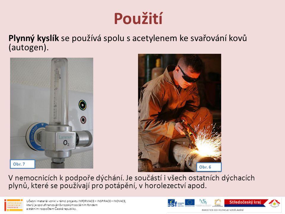Použití Plynný kyslík se používá spolu s acetylenem ke svařování kovů (autogen).