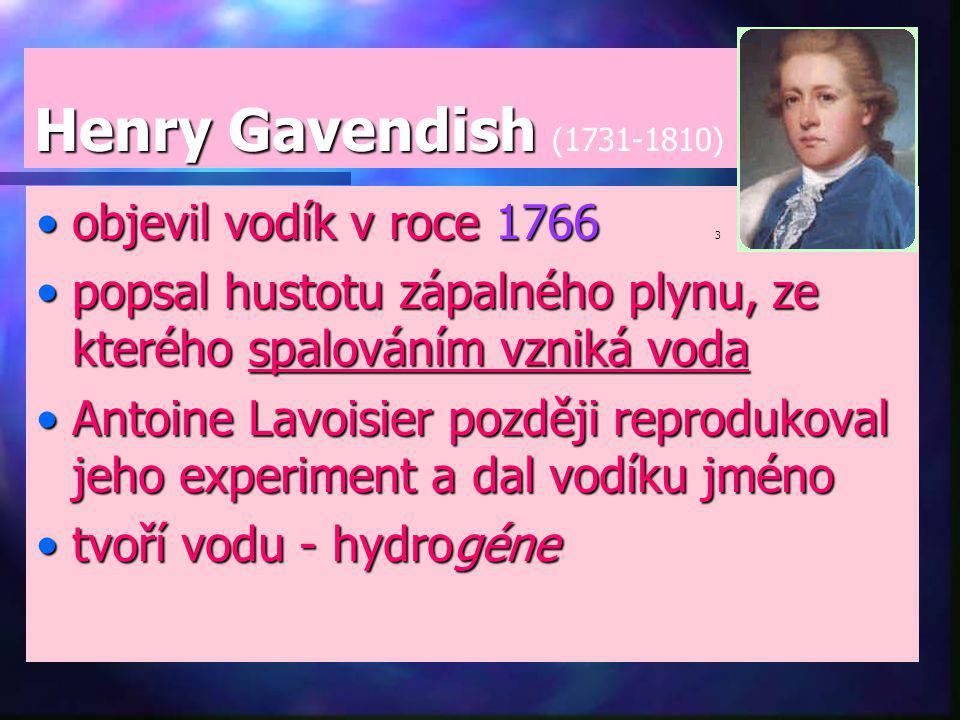 Henry Gavendish (1731-1810) objevil vodík v roce 1766 3