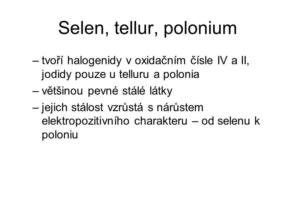 Selen, tellur, polonium tvoří halogenidy v oxidačním čísle IV a II, jodidy pouze u telluru a polonia.