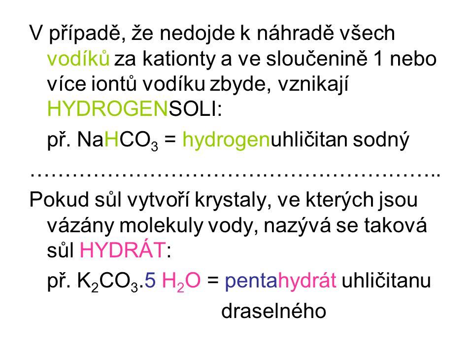 V případě, že nedojde k náhradě všech vodíků za kationty a ve sloučenině 1 nebo více iontů vodíku zbyde, vznikají HYDROGENSOLI: