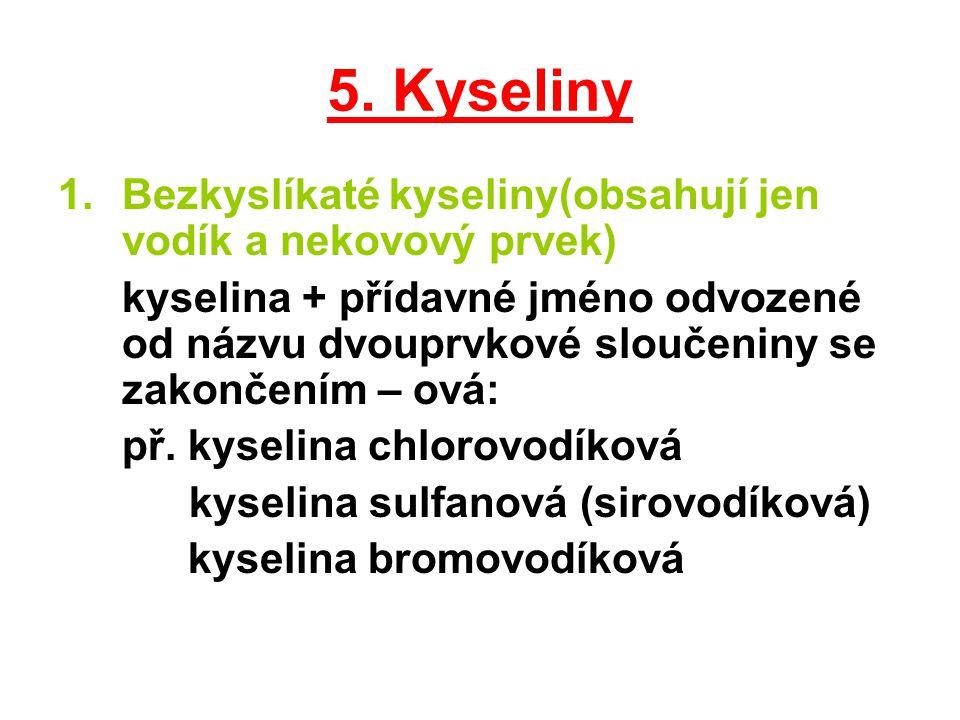 5. Kyseliny Bezkyslíkaté kyseliny(obsahují jen vodík a nekovový prvek)