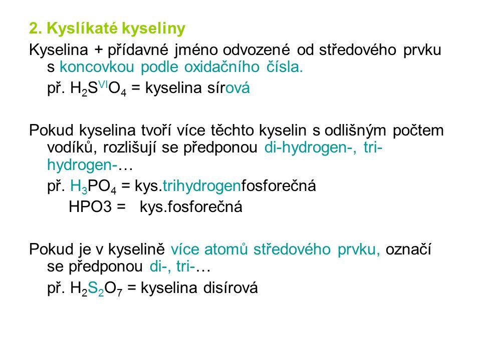 2. Kyslíkaté kyseliny Kyselina + přídavné jméno odvozené od středového prvku s koncovkou podle oxidačního čísla.