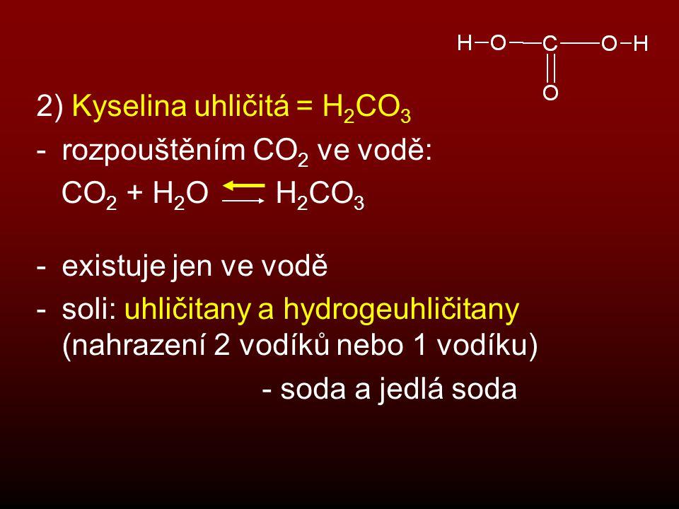 2) Kyselina uhličitá = H2CO3