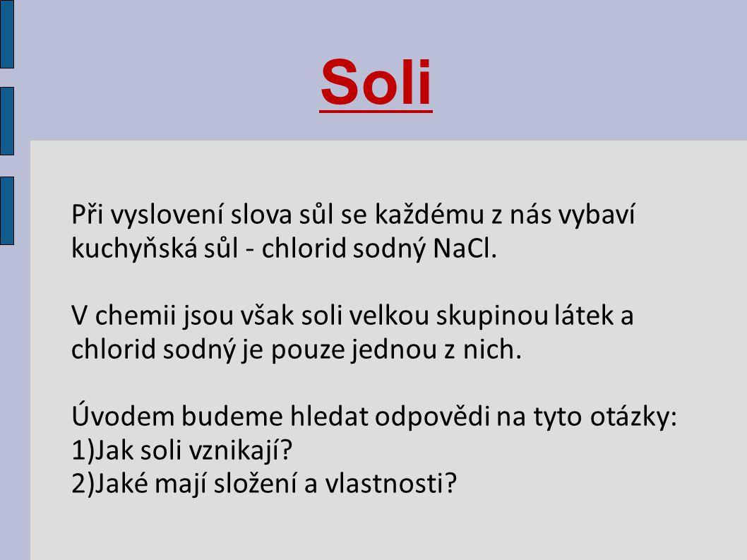 Soli Při vyslovení slova sůl se každému z nás vybaví kuchyňská sůl - chlorid sodný NaCl.