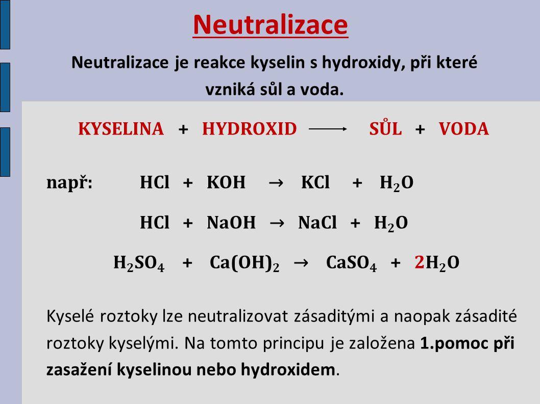 Neutralizace Neutralizace je reakce kyselin s hydroxidy, při které