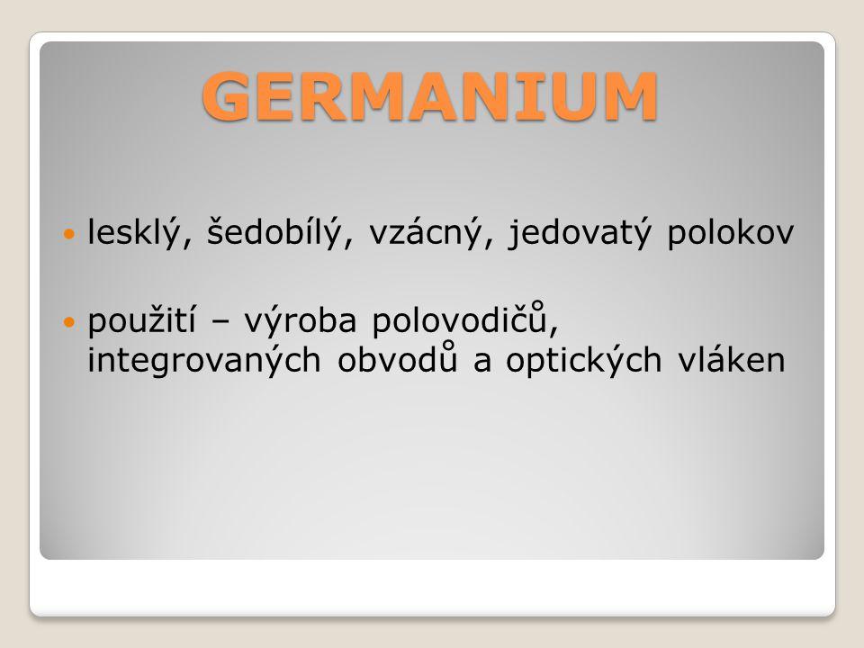 GERMANIUM lesklý, šedobílý, vzácný, jedovatý polokov