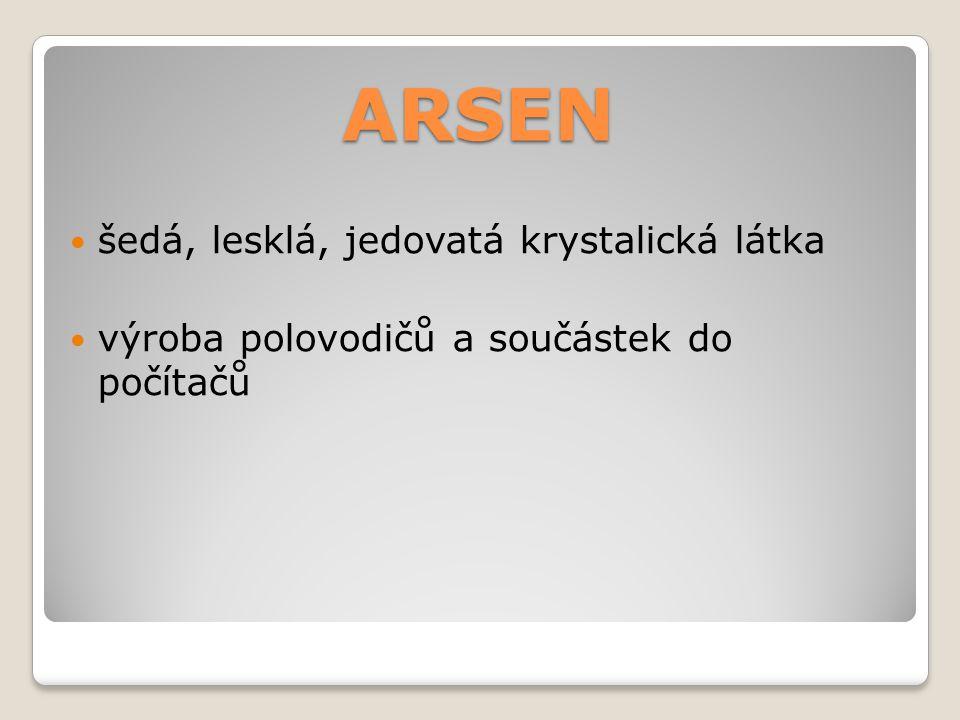 ARSEN šedá, lesklá, jedovatá krystalická látka