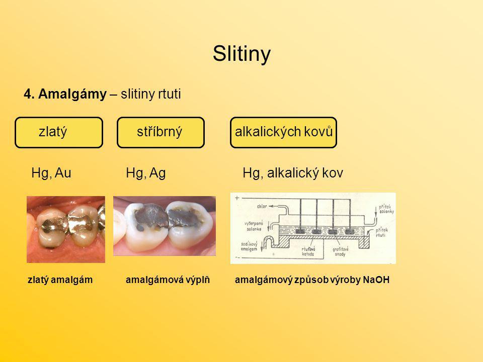 Slitiny 4. Amalgámy – slitiny rtuti zlatý stříbrný alkalických kovů