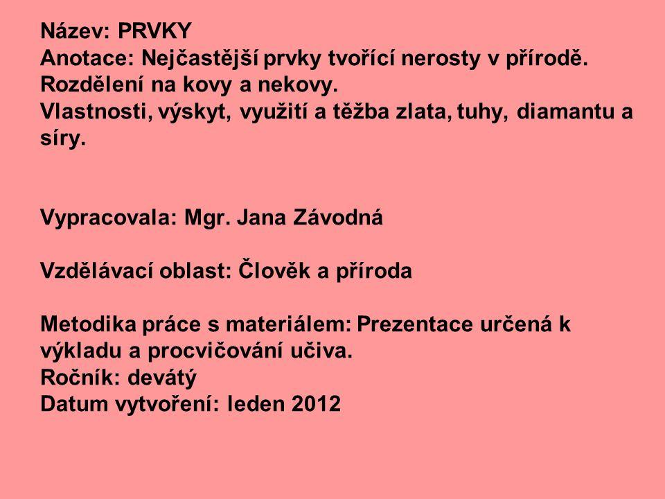 Název: PRVKY Anotace: Nejčastější prvky tvořící nerosty v přírodě. Rozdělení na kovy a nekovy.