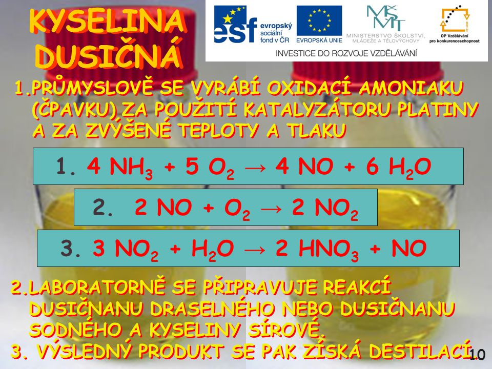 KYSELINA DUSIČNÁ 1. 4 NH3 + 5 O2 → 4 NO + 6 H2O 2. 2 NO + O2 → 2 NO2