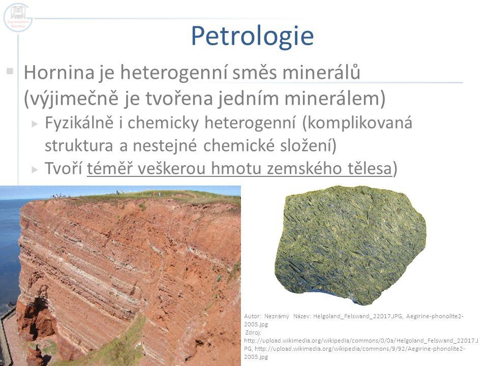 Petrologie Hornina je heterogenní směs minerálů (výjimečně je tvořena jedním minerálem)